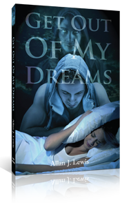 COMING SOON – GET OUT OF MY DREAMS by Allan J. Lewis